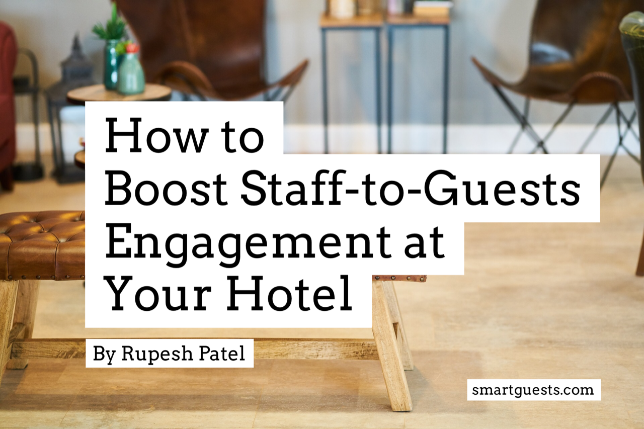 Learn How to Boost Staff-Guests Engagement at Your Hotel by