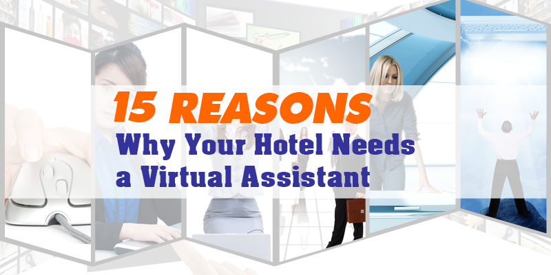 15 Reasons Why Your Hotel Needs a Virtual Assistant