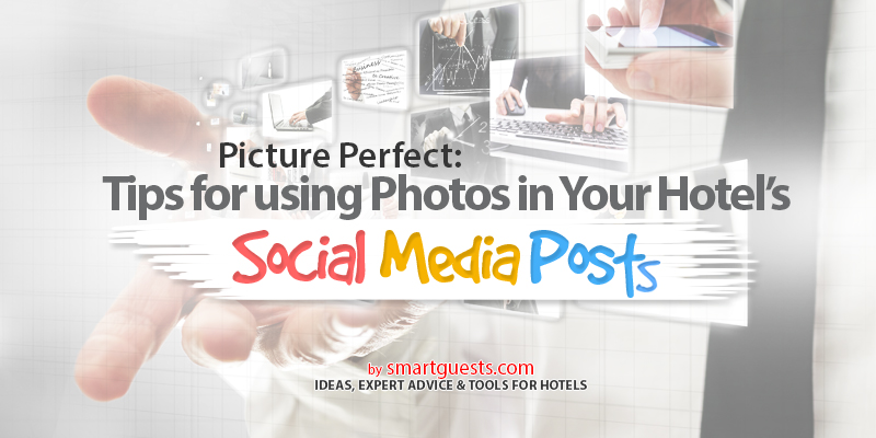 Tips for using Photos in Your Hotel's Social Media Posts