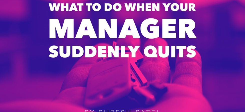 What to Do When Your Manager Suddenly Quits